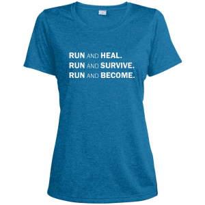 "Front view of blue short sleeve ladies' cut T-shirt with text: ""RUN AND HEAL. RUN AND SURVIVE. RUN AND BECOME."""